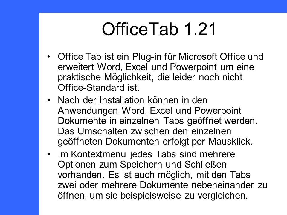 OfficeTab 1.21 Office Tab ist ein Plug-in für Microsoft Office und erweitert Word, Excel und Powerpoint um eine praktische Möglichkeit, die leider noch nicht Office-Standard ist.