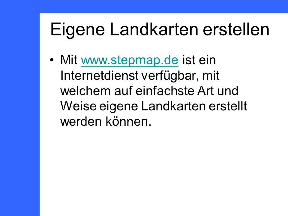 Eigene Landkarten erstellen Mit www.stepmap.de ist ein Internetdienst verfügbar, mit welchem auf einfachste Art und Weise eigene Landkarten erstellt werden können.www.stepmap.de