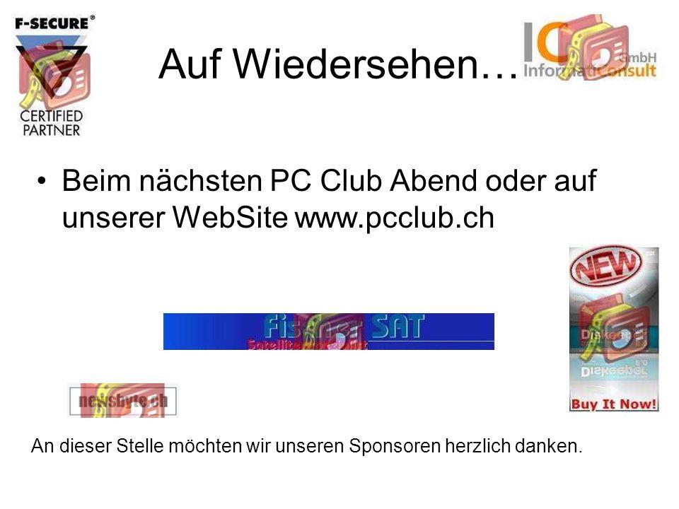 Auf Wiedersehen… Beim nächsten PC Club Abend oder auf unserer WebSite www.pcclub.ch An dieser Stelle möchten wir unseren Sponsoren herzlich danken.