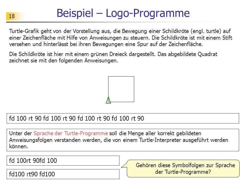18 Beispiel – Logo-Programme Turtle-Grafik geht von der Vorstellung aus, die Bewegung einer Schildkröte (engl. turtle) auf einer Zeichenfläche mit Hil