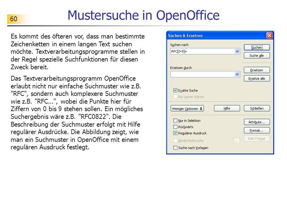 60 Mustersuche in OpenOffice Es kommt des öfteren vor, dass man bestimmte Zeichenketten in einem langen Text suchen möchte. Textverarbeitungsprogramme