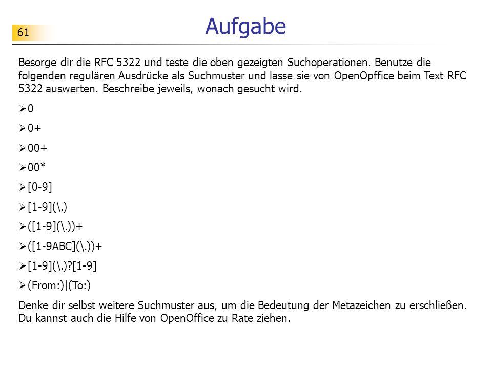 61 Aufgabe Besorge dir die RFC 5322 und teste die oben gezeigten Suchoperationen. Benutze die folgenden regulären Ausdrücke als Suchmuster und lasse s
