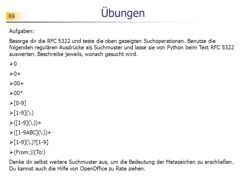69 Übungen Aufgaben: Besorge dir die RFC 5322 und teste die oben gezeigten Suchoperationen. Benutze die folgenden regulären Ausdrücke als Suchmuster u