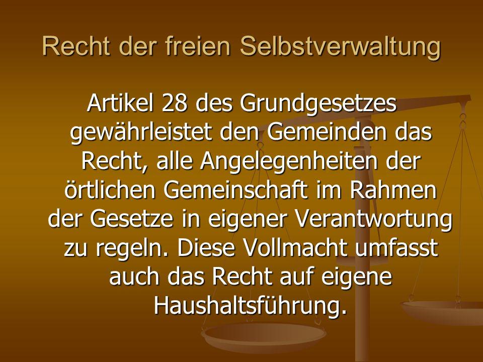 Recht der freien Selbstverwaltung Artikel 28 des Grundgesetzes gewährleistet den Gemeinden das Recht, alle Angelegenheiten der örtlichen Gemeinschaft