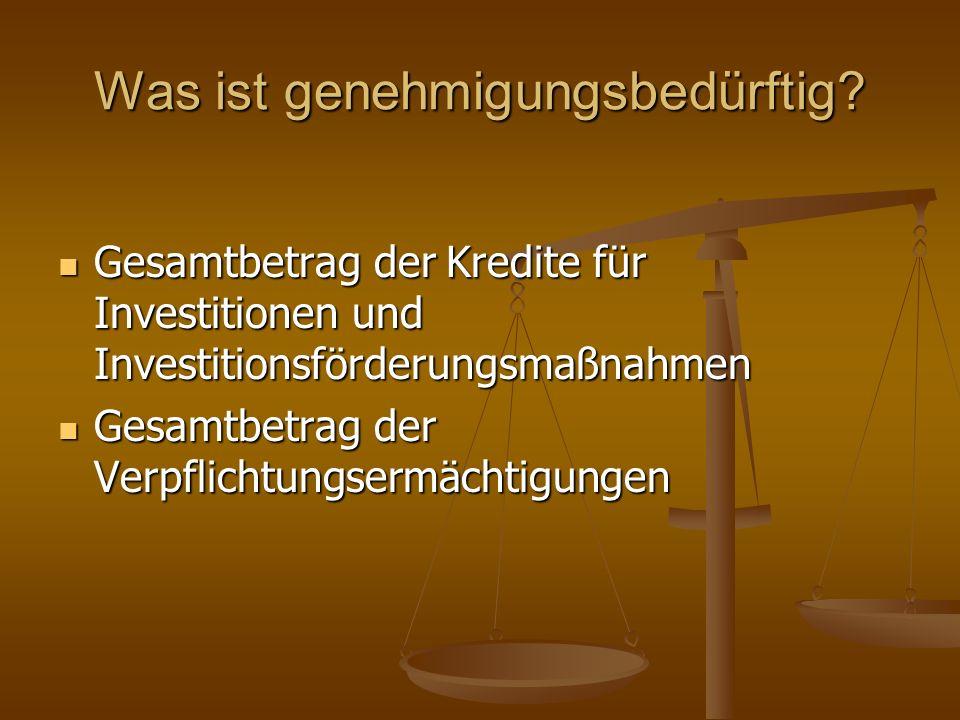 Was ist genehmigungsbedürftig? Gesamtbetrag der Kredite für Investitionen und Investitionsförderungsmaßnahmen Gesamtbetrag der Kredite für Investition