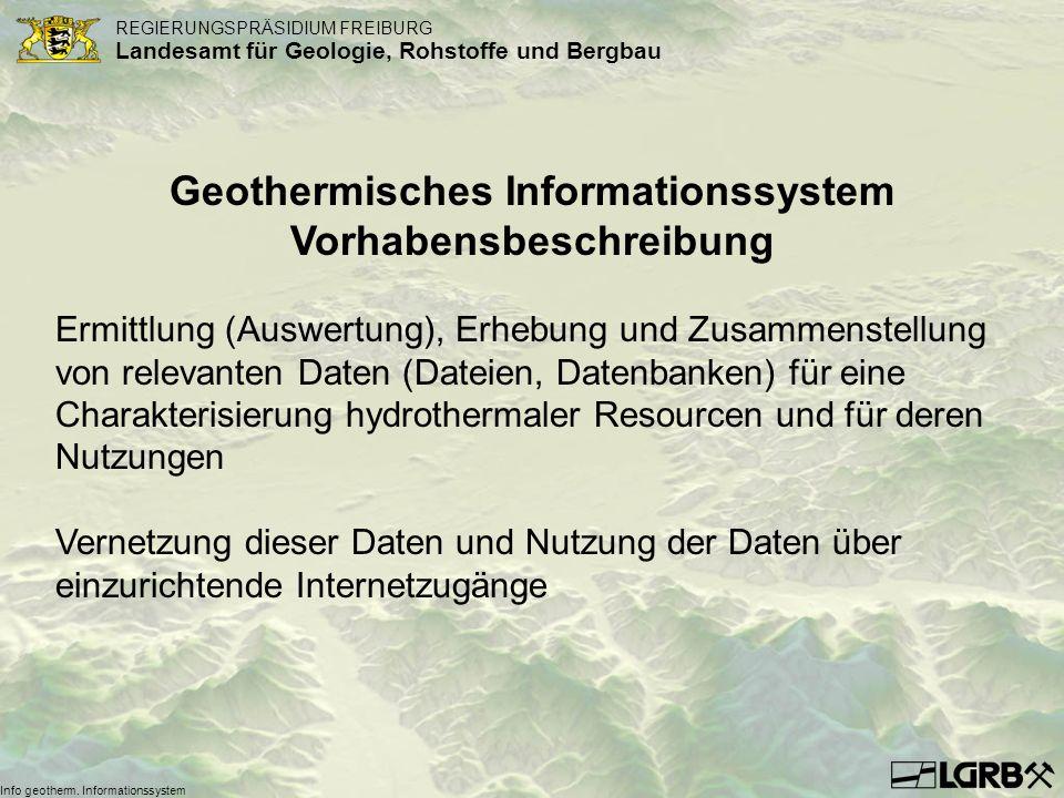 REGIERUNGSPRÄSIDIUM FREIBURG Landesamt für Geologie, Rohstoffe und Bergbau Info geotherm. Informationssystem Geothermisches Informationssystem Vorhabe