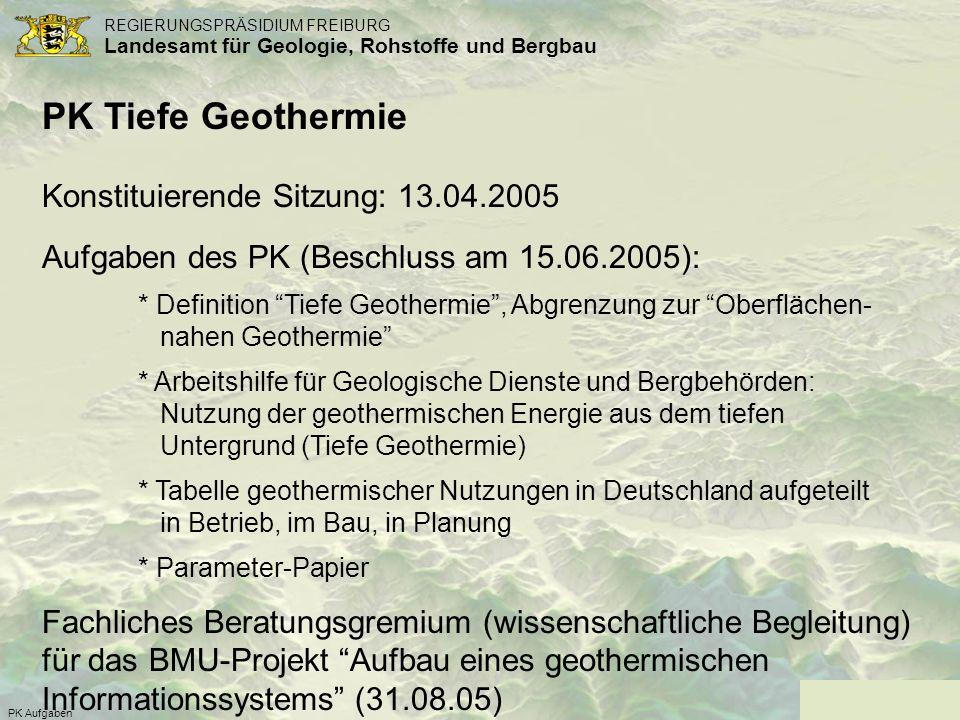 REGIERUNGSPRÄSIDIUM FREIBURG Landesamt für Geologie, Rohstoffe und Bergbau PK Aufgaben PK Tiefe Geothermie Konstituierende Sitzung: 13.04.2005 Aufgabe