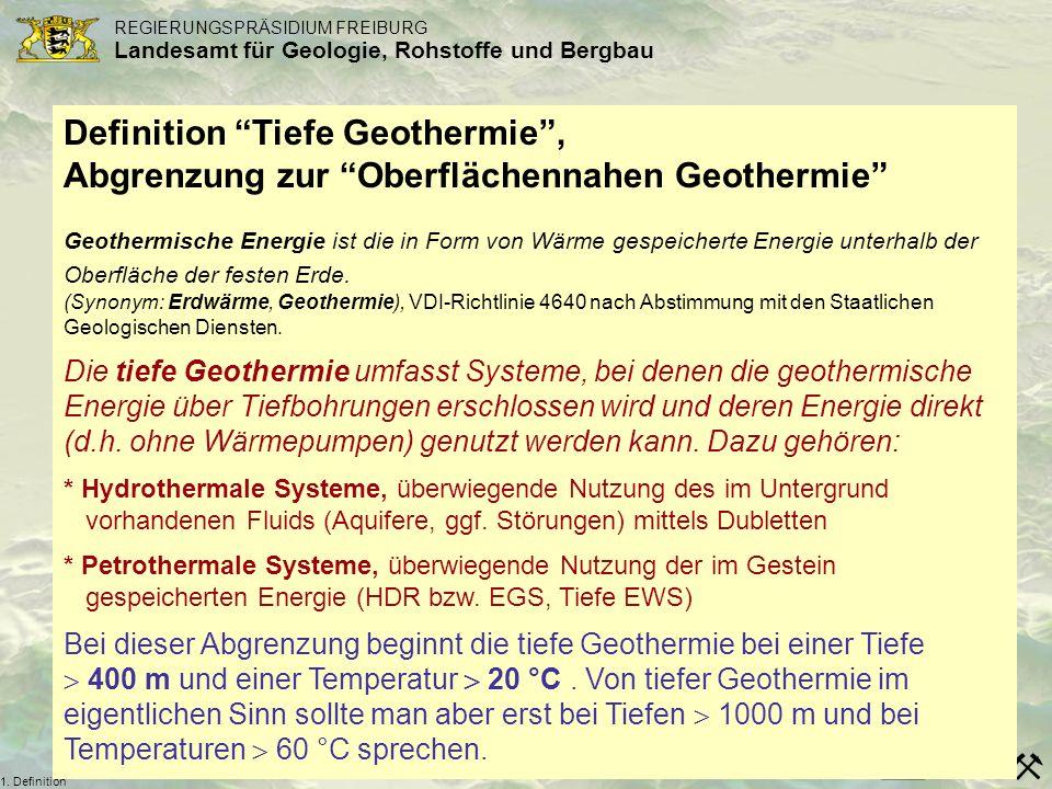 REGIERUNGSPRÄSIDIUM FREIBURG Landesamt für Geologie, Rohstoffe und Bergbau 1. Definition Definition Tiefe Geothermie, Abgrenzung zur Oberflächennahen
