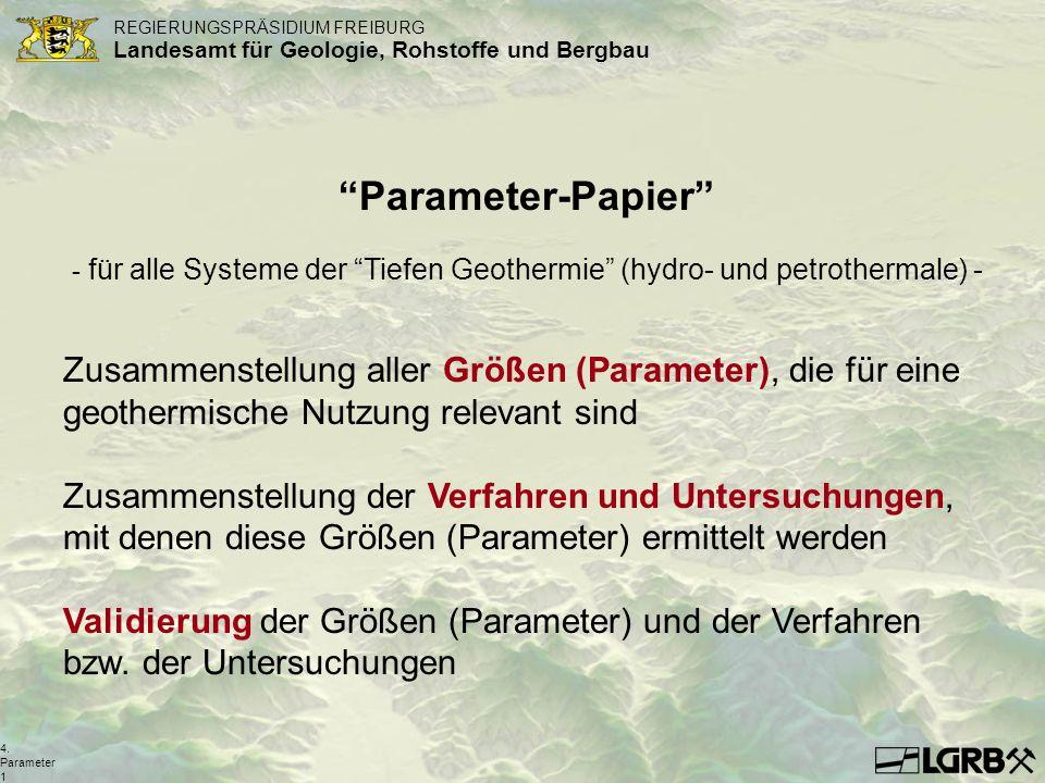 REGIERUNGSPRÄSIDIUM FREIBURG Landesamt für Geologie, Rohstoffe und Bergbau 4. Parameter 1 Parameter-Papier - für alle Systeme der Tiefen Geothermie (h