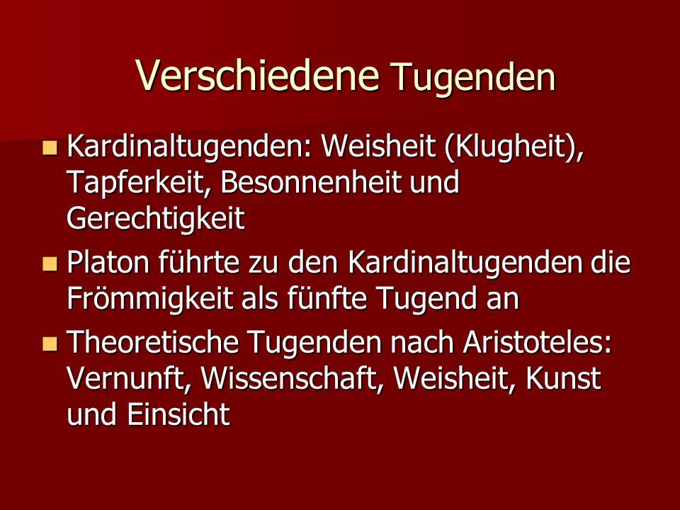 Verschiedene Tugenden Kardinaltugenden: Weisheit (Klugheit), Tapferkeit, Besonnenheit und Gerechtigkeit Kardinaltugenden: Weisheit (Klugheit), Tapferk