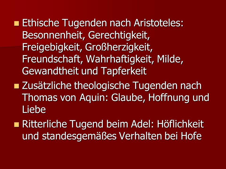 Ethische Tugenden nach Aristoteles: Besonnenheit, Gerechtigkeit, Freigebigkeit, Großherzigkeit, Freundschaft, Wahrhaftigkeit, Milde, Gewandtheit und T