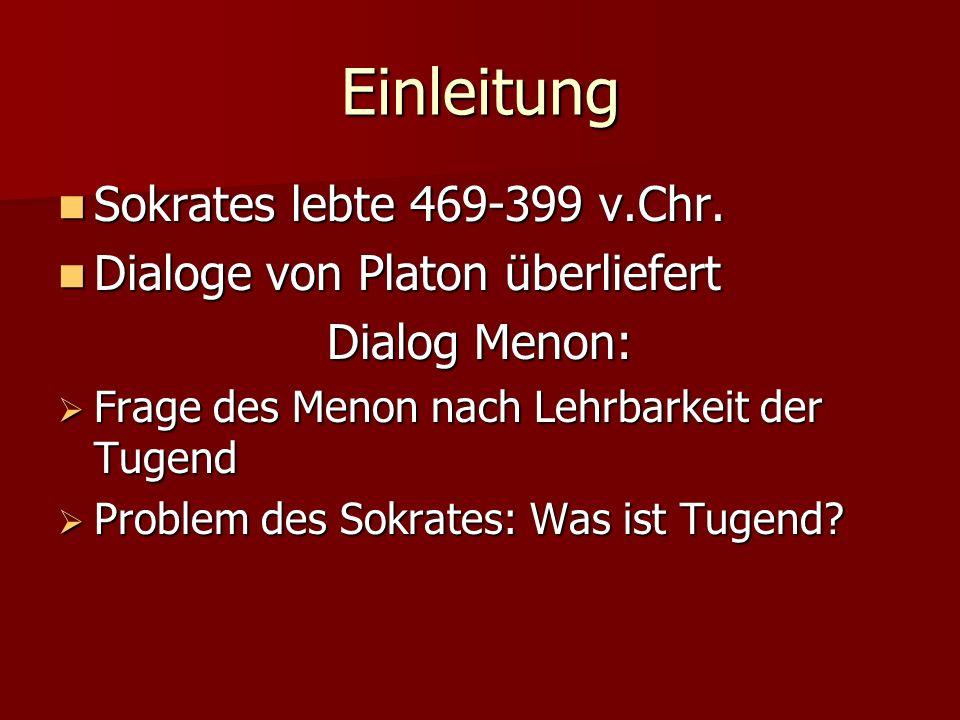 Einleitung Sokrates lebte 469-399 v.Chr. Sokrates lebte 469-399 v.Chr. Dialoge von Platon überliefert Dialoge von Platon überliefert Dialog Menon: Fra