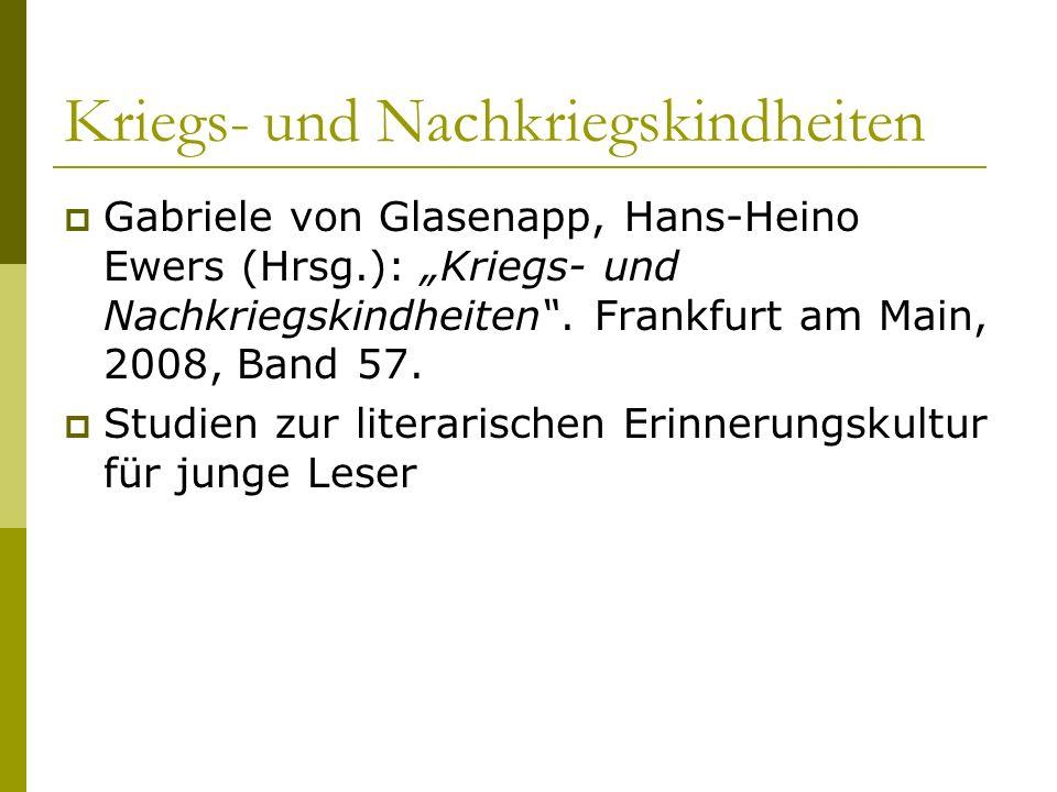 Kriegs- und Nachkriegskindheiten Gabriele von Glasenapp, Hans-Heino Ewers (Hrsg.): Kriegs- und Nachkriegskindheiten. Frankfurt am Main, 2008, Band 57.