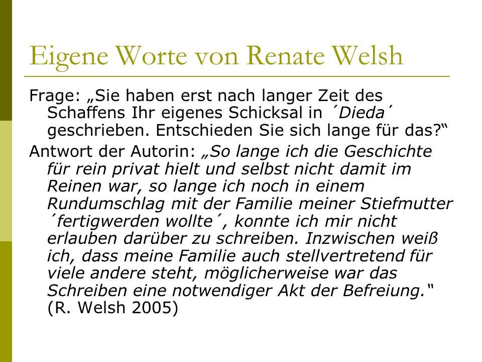 Eigene Worte von Renate Welsh Frage: Sie haben erst nach langer Zeit des Schaffens Ihr eigenes Schicksal in ´Dieda´ geschrieben. Entschieden Sie sich