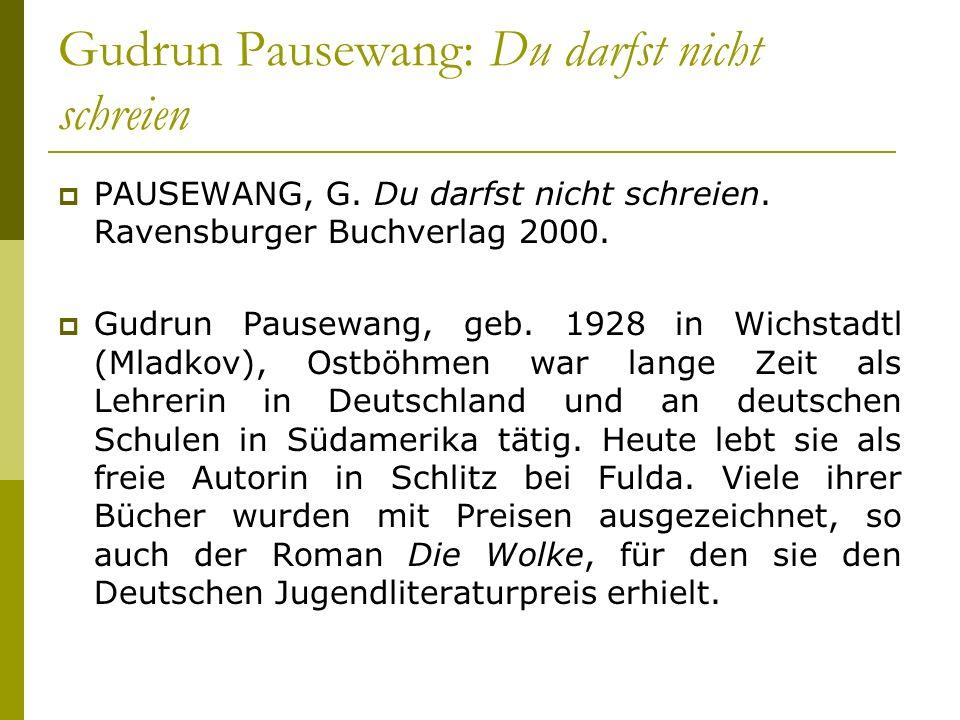 Gudrun Pausewang: Du darfst nicht schreien PAUSEWANG, G. Du darfst nicht schreien. Ravensburger Buchverlag 2000. Gudrun Pausewang, geb. 1928 in Wichst