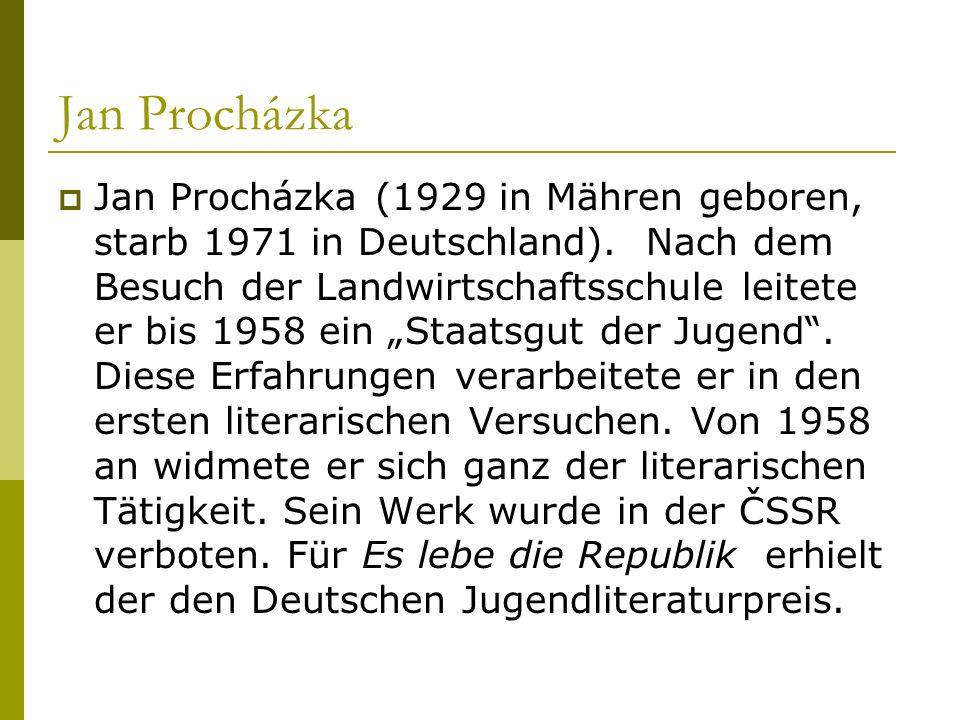 Jan Procházka Jan Procházka (1929 in Mähren geboren, starb 1971 in Deutschland). Nach dem Besuch der Landwirtschaftsschule leitete er bis 1958 ein Sta