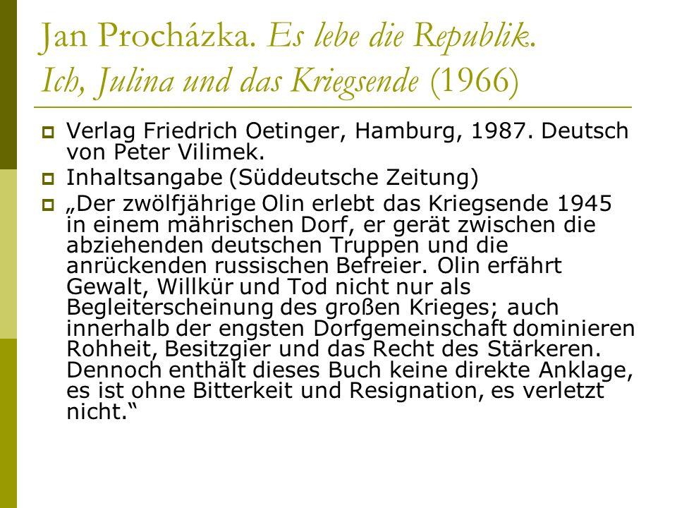 Jan Procházka. Es lebe die Republik. Ich, Julina und das Kriegsende (1966) Verlag Friedrich Oetinger, Hamburg, 1987. Deutsch von Peter Vilimek. Inhalt