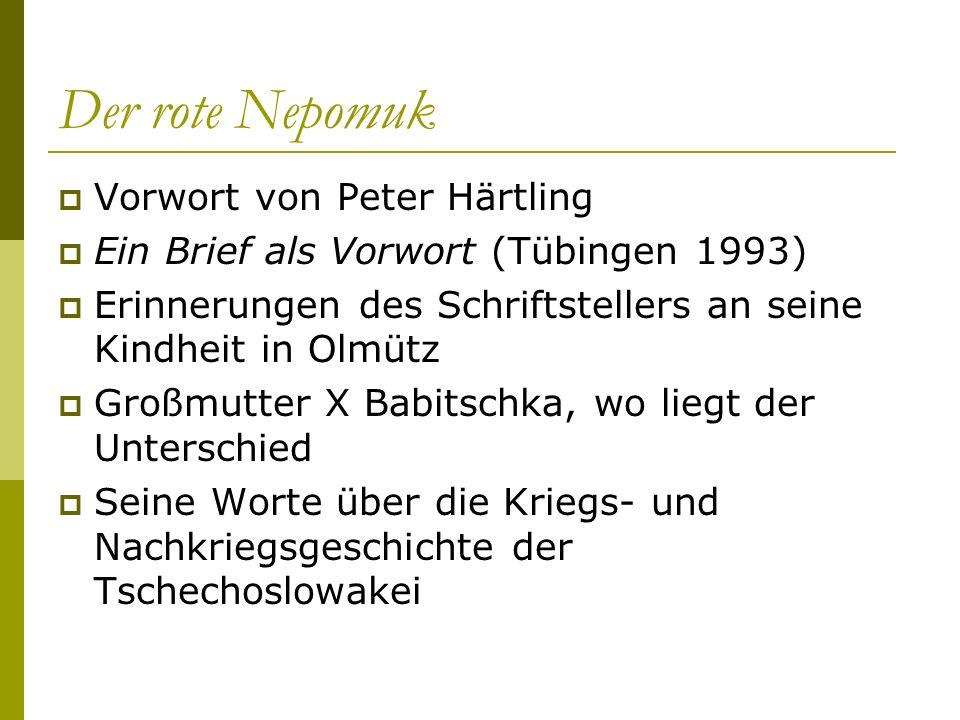 Der rote Nepomuk Vorwort von Peter Härtling Ein Brief als Vorwort (Tübingen 1993) Erinnerungen des Schriftstellers an seine Kindheit in Olmütz Großmut