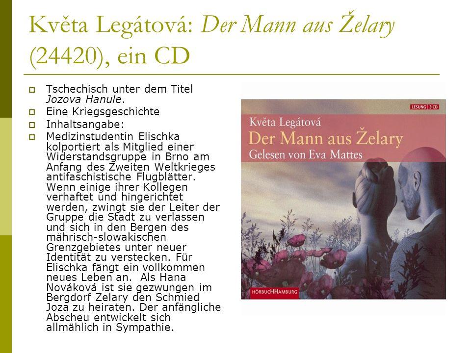 Květa Legátová: Der Mann aus Želary (24420), ein CD Tschechisch unter dem Titel Jozova Hanule. Eine Kriegsgeschichte Inhaltsangabe: Medizinstudentin E