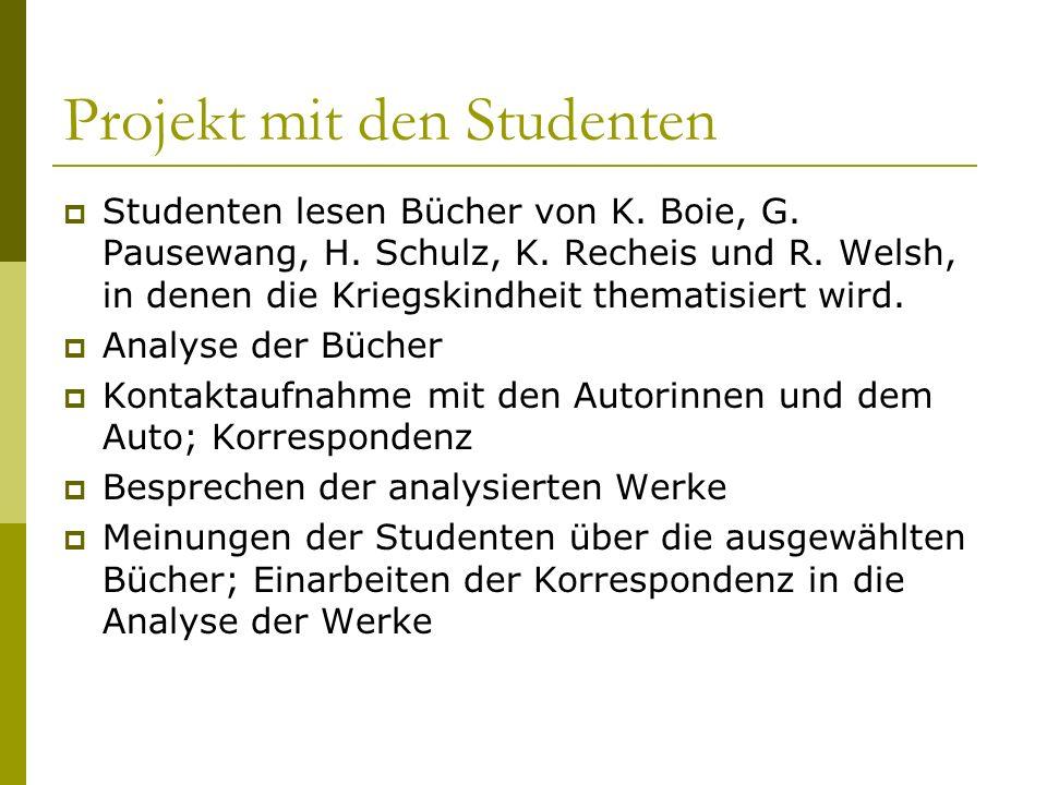 Projekt mit den Studenten Studenten lesen Bücher von K. Boie, G. Pausewang, H. Schulz, K. Recheis und R. Welsh, in denen die Kriegskindheit thematisie