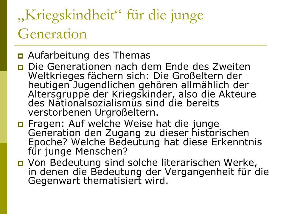 Kriegskindheit für die junge Generation Aufarbeitung des Themas Die Generationen nach dem Ende des Zweiten Weltkrieges fächern sich: Die Großeltern de