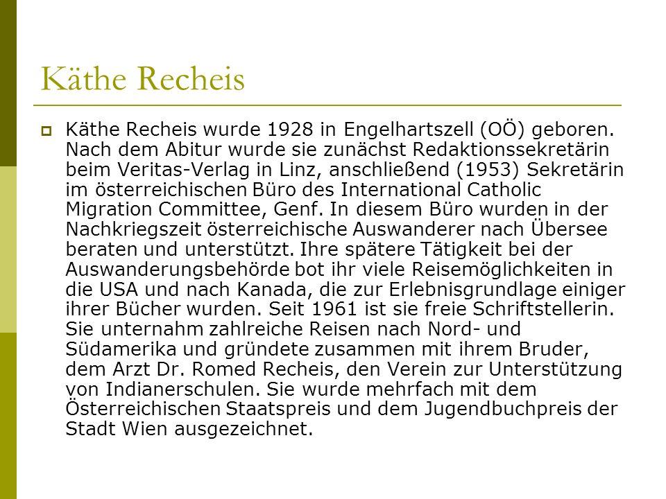 Käthe Recheis Käthe Recheis wurde 1928 in Engelhartszell (OÖ) geboren. Nach dem Abitur wurde sie zunächst Redaktionssekretärin beim Veritas-Verlag in