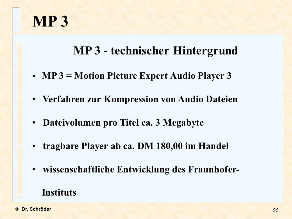 95 MP 3 - technischer Hintergrund MP 3 = Motion Picture Expert Audio Player 3 MP 3 = Motion Picture Expert Audio Player 3 Verfahren zur Kompression vo