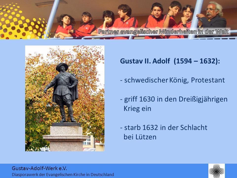 Gustav-Adolf-Werk e.V. Diasporawerk der Evangelischen Kirche in Deutschland Gustav II.