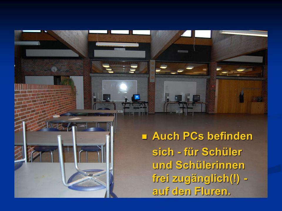 Auch PCs befinden Auch PCs befinden sich - für Schüler und Schülerinnen frei zugänglich(!) - auf den Fluren.