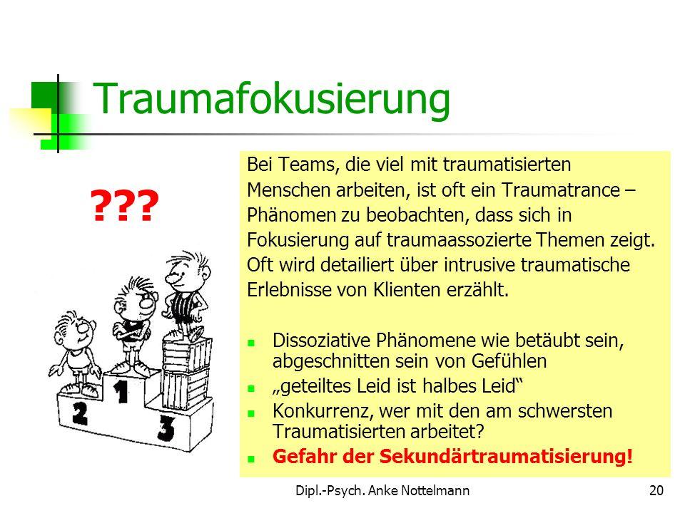 Dipl.-Psych. Anke Nottelmann20 Traumafokusierung Bei Teams, die viel mit traumatisierten Menschen arbeiten, ist oft ein Traumatrance – Phänomen zu beo