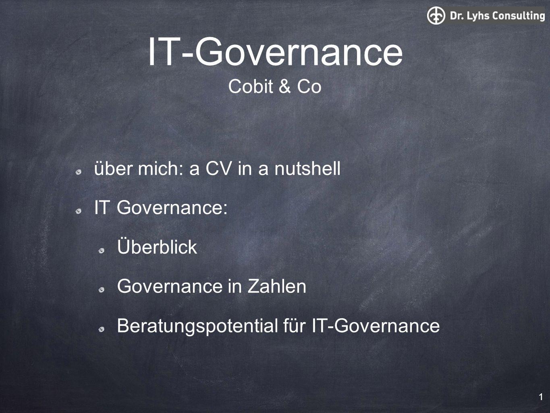 IT-Governance Cobit & Co über mich: a CV in a nutshell IT Governance: Überblick Governance in Zahlen Beratungspotential für IT-Governance 1