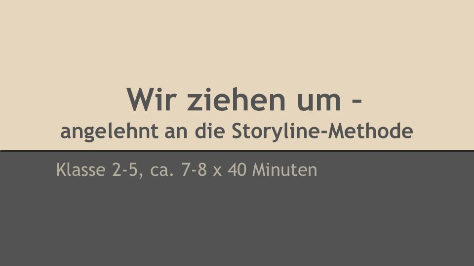 Wir ziehen um – angelehnt an die Storyline-Methode Klasse 2-5, ca. 7-8 x 40 Minuten