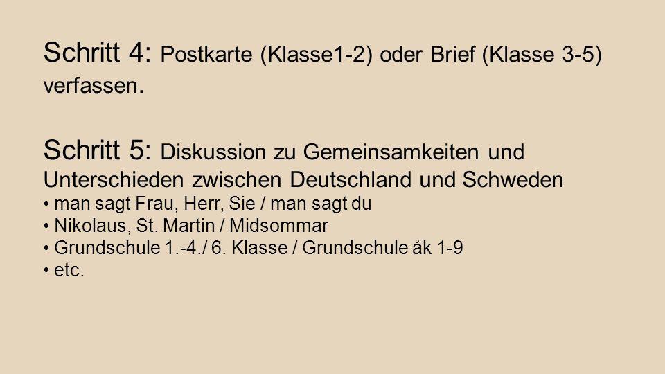 Schritt 4: Postkarte (Klasse1-2) oder Brief (Klasse 3-5) verfassen. Schritt 5: Diskussion zu Gemeinsamkeiten und Unterschieden zwischen Deutschland un