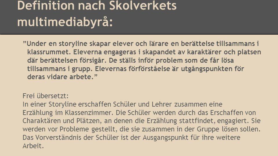 Definition nach Skolverkets multimediabyrå: Under en storyline skapar elever och lärare en berättelse tillsammans i klassrummet. Eleverna engageras i