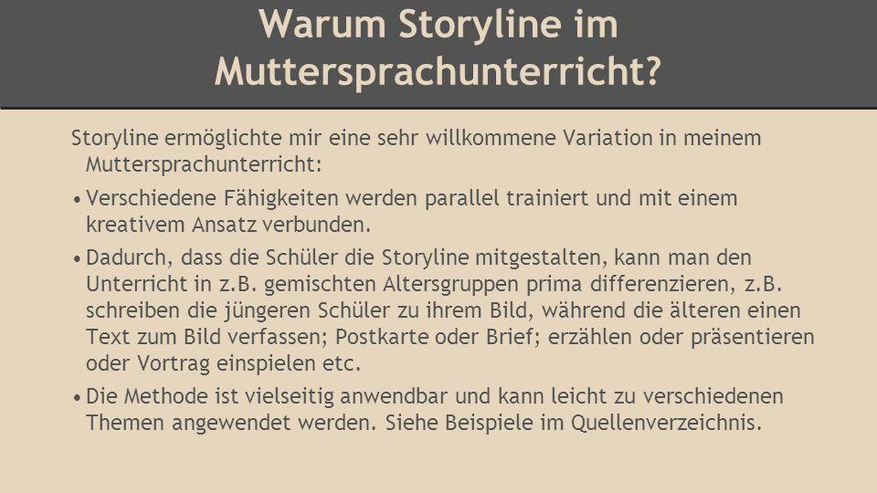 Warum Storyline im Muttersprachunterricht? Storyline ermöglichte mir eine sehr willkommene Variation in meinem Muttersprachunterricht: Verschiedene Fä