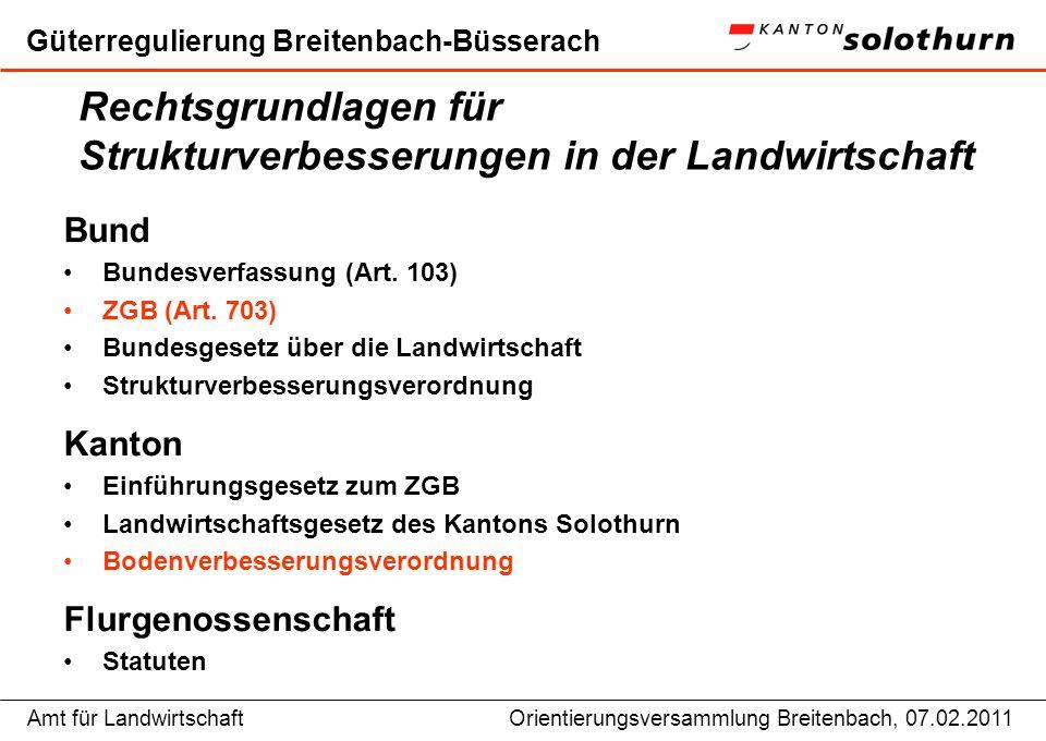 Amt für LandwirtschaftOrientierungsversammlung Breitenbach, 07.02.2011 Güterregulierung Breitenbach-Büsserach Rechtsgrundlagen für Strukturverbesserun