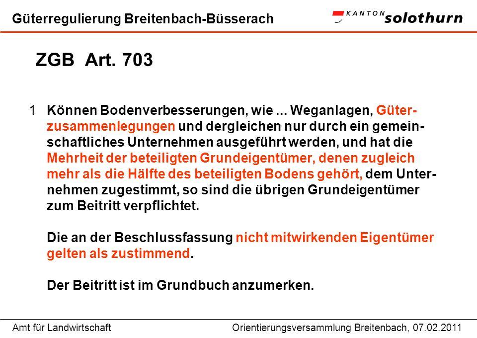 Amt für LandwirtschaftOrientierungsversammlung Breitenbach, 07.02.2011 Güterregulierung Breitenbach-Büsserach ZGB Art. 703 1Können Bodenverbesserungen