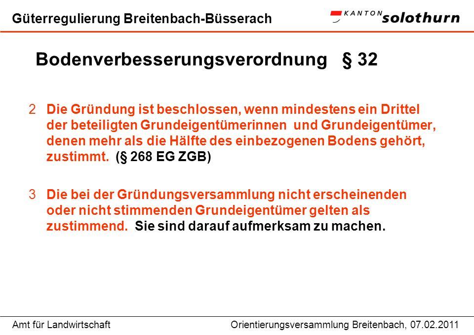 Amt für LandwirtschaftOrientierungsversammlung Breitenbach, 07.02.2011 Güterregulierung Breitenbach-Büsserach Bodenverbesserungsverordnung § 32 2Die G