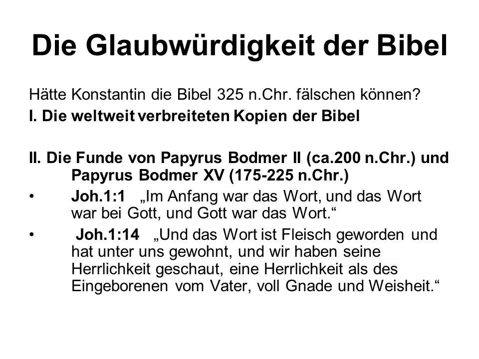 Hätte Konstantin die Bibel 325 n.Chr. fälschen können? I. Die weltweit verbreiteten Kopien der Bibel II. Die Funde von Papyrus Bodmer II (ca.200 n.Chr