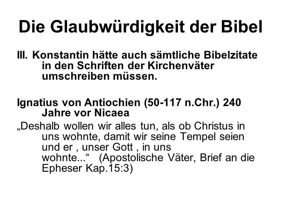 Die Glaubwürdigkeit der Bibel III. Konstantin hätte auch sämtliche Bibelzitate in den Schriften der Kirchenväter umschreiben müssen. Ignatius von Anti