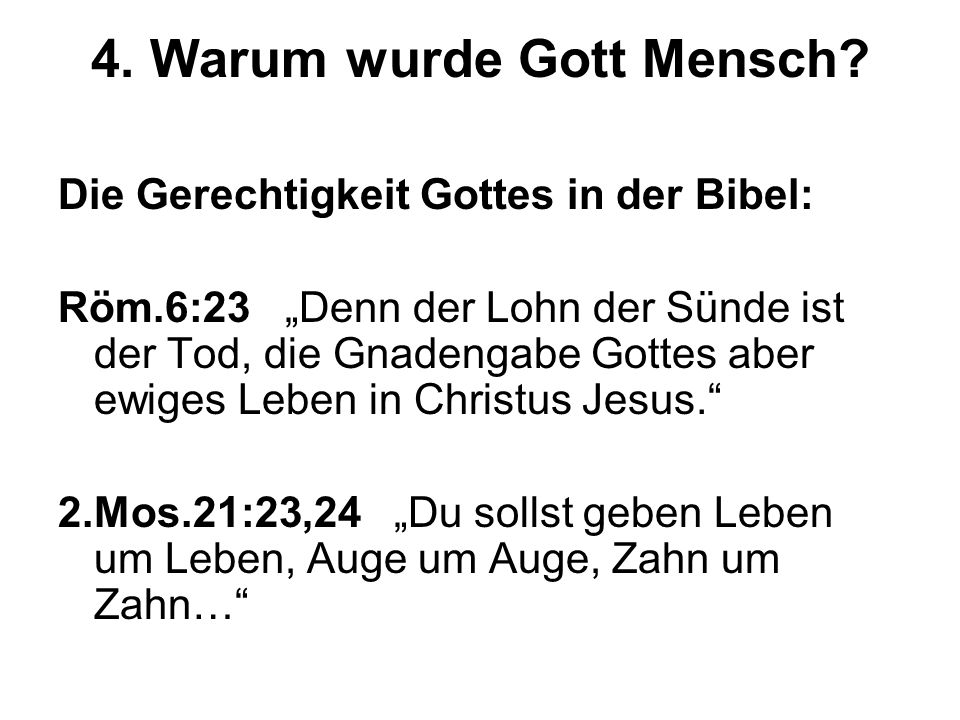 4. Warum wurde Gott Mensch? Die Gerechtigkeit Gottes in der Bibel: Röm.6:23 Denn der Lohn der Sünde ist der Tod, die Gnadengabe Gottes aber ewiges Leb
