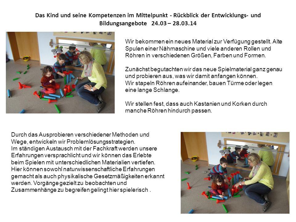 Das Kind und seine Kompetenzen im Mittelpunkt - Rückblick der Entwicklungs- und Bildungsangebote 24.03 – 28.03.14 Wir bekommen ein neues Material zur Verfügung gestellt.