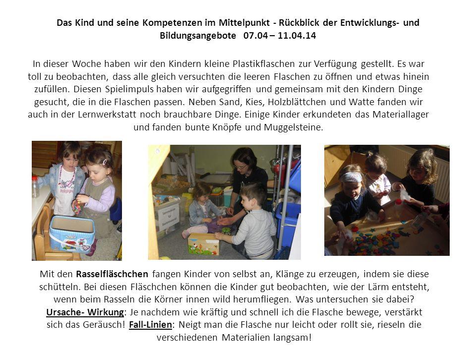 Das Kind und seine Kompetenzen im Mittelpunkt - Rückblick der Entwicklungs- und Bildungsangebote 07.04 – 11.04.14 In unsere Gruppe stehen den Kindern die unterschiedlichsten Materialien frei zur Verfügung.