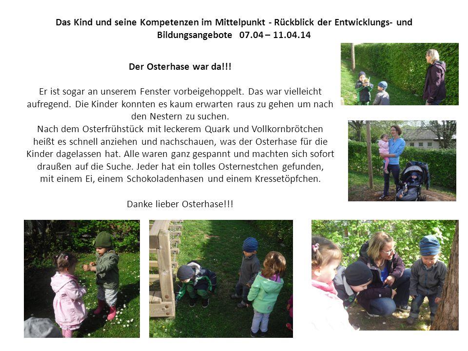Das Kind und seine Kompetenzen im Mittelpunkt - Rückblick der Entwicklungs- und Bildungsangebote 07.04 – 11.04.14 Der Osterhase war da!!! Er ist sogar