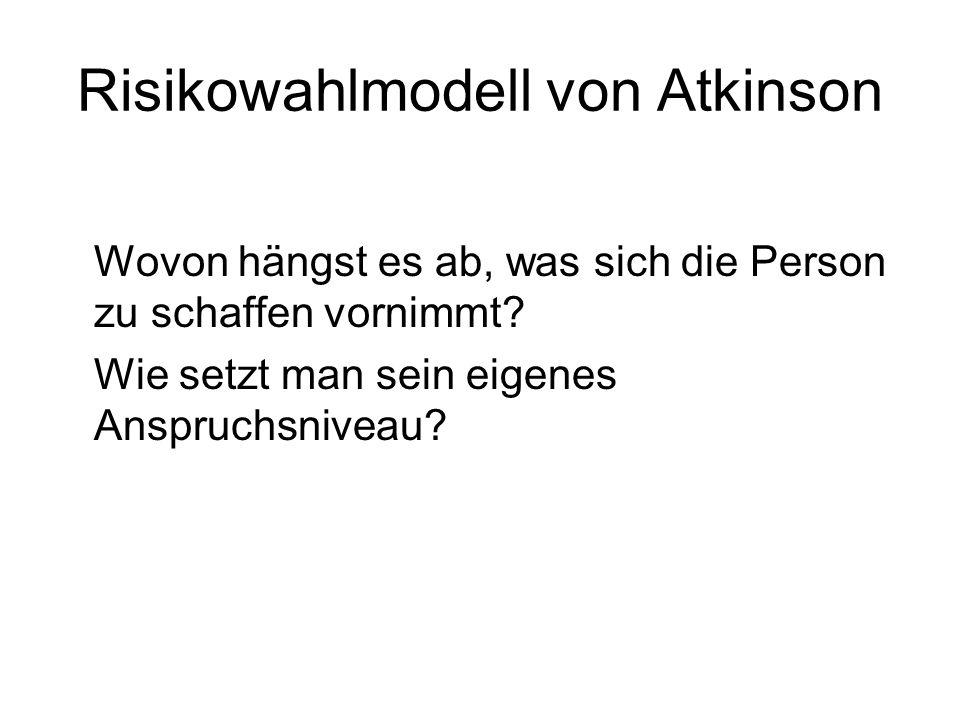 Risikowahlmodell von Atkinson Wovon hängst es ab, was sich die Person zu schaffen vornimmt? Wie setzt man sein eigenes Anspruchsniveau?