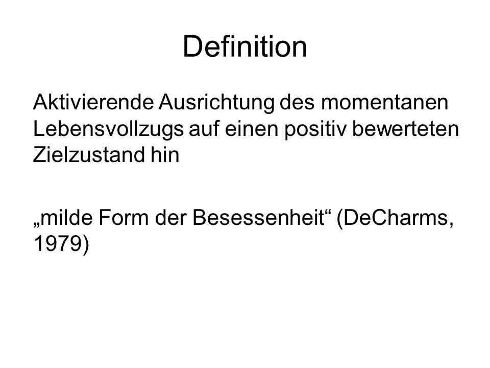 Definition Aktivierende Ausrichtung des momentanen Lebensvollzugs auf einen positiv bewerteten Zielzustand hin milde Form der Besessenheit (DeCharms,