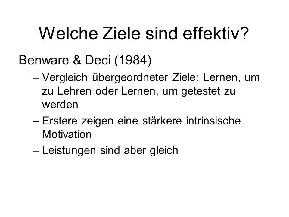 Welche Ziele sind effektiv? Benware & Deci (1984) –Vergleich übergeordneter Ziele: Lernen, um zu Lehren oder Lernen, um getestet zu werden –Erstere ze