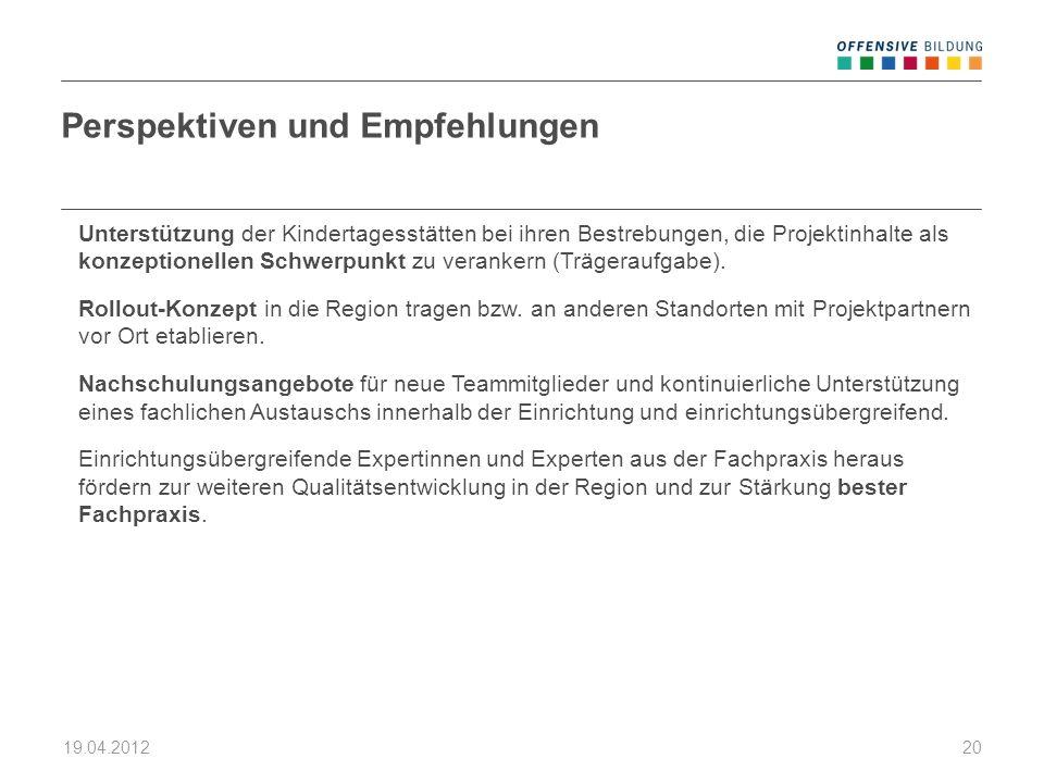 19.04.201220 Perspektiven und Empfehlungen Unterstützung der Kindertagesstätten bei ihren Bestrebungen, die Projektinhalte als konzeptionellen Schwerp