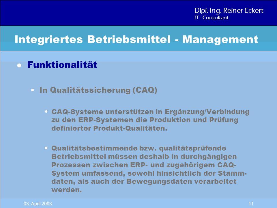 Dipl.-Ing. Reiner Eckert IT - Consultant 03. April 2003 11 l Funktionalität In Qualitätssicherung (CAQ) CAQ-Systeme unterstützen in Ergänzung/Verbindu