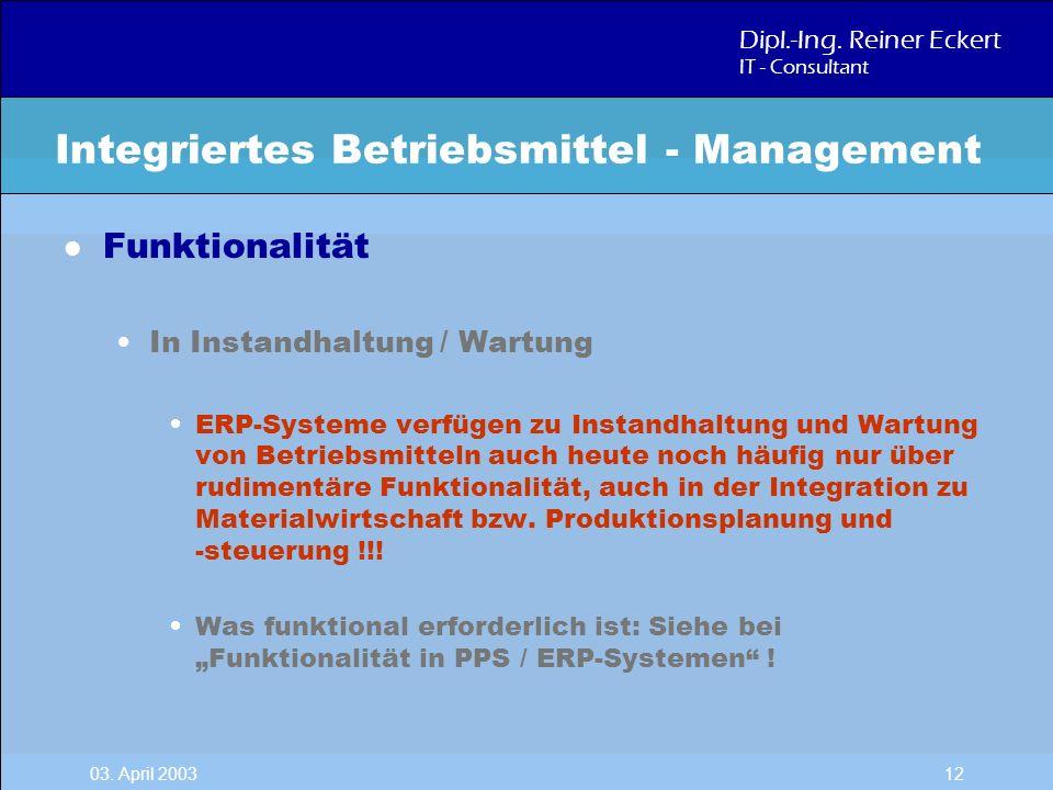 Dipl.-Ing. Reiner Eckert IT - Consultant 03. April 2003 12 l Funktionalität In Instandhaltung / Wartung ERP-Systeme verfügen zu Instandhaltung und War